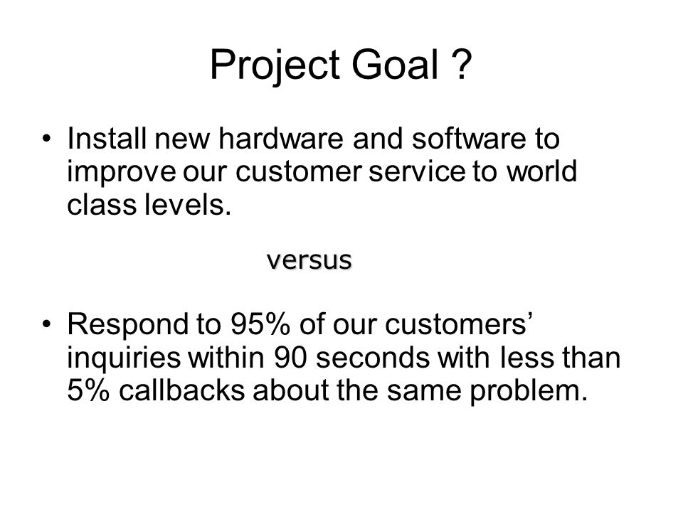 Project Goal Install new hardware and software to improve our customer service to world class levels.