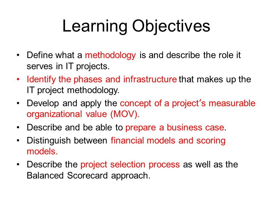 Learning Objectives Define what a methodology is and describe the role it serves in IT projects.