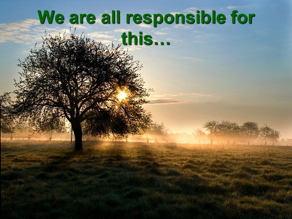 We are all responsible for this…