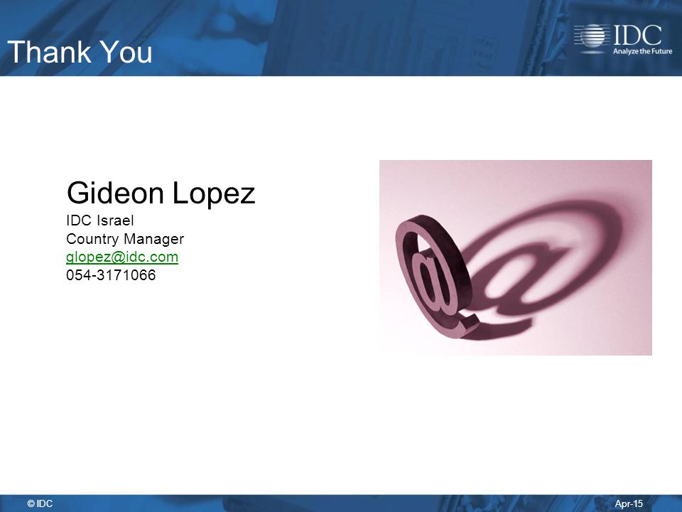 Thank You Gideon Lopez IDC Israel Country Manager glopez@idc.com