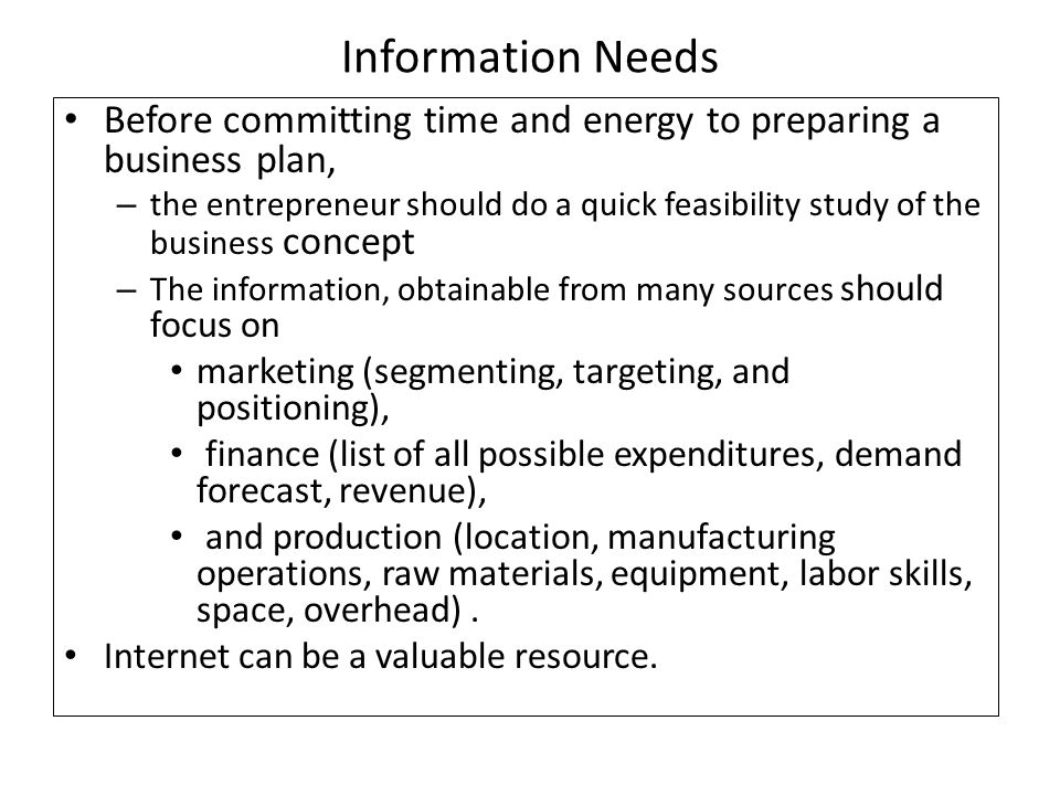 Information Needs Before committing time and energy to preparing a business plan,