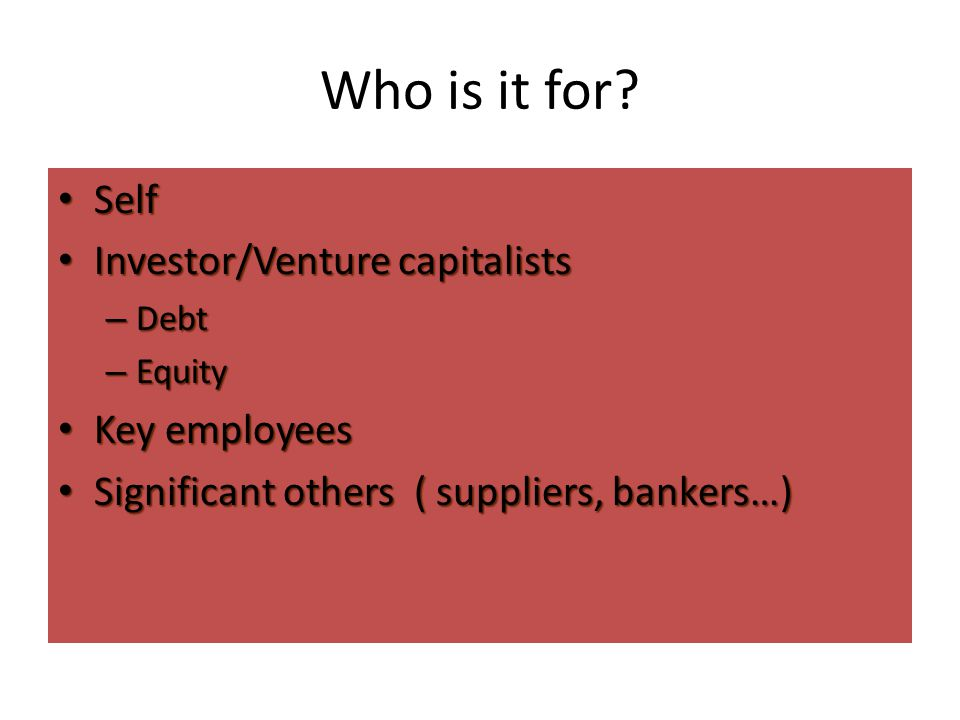 Who is it for Self Investor/Venture capitalists Key employees