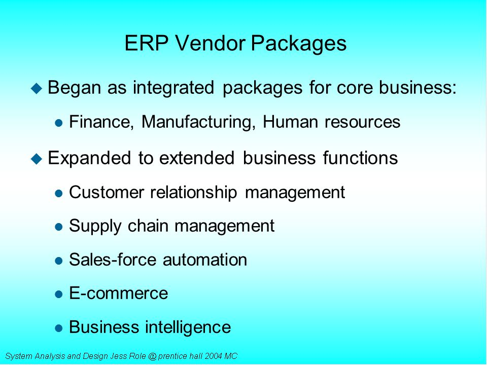 ERP Vendor Packages Began as integrated packages for core business: