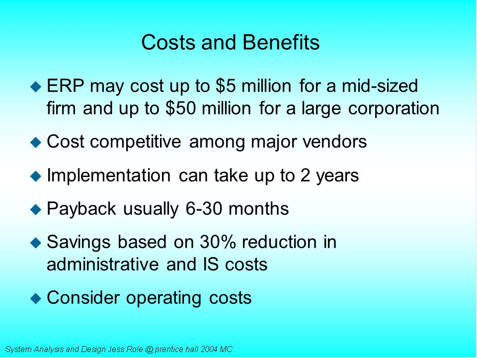 Costs and Benefits ERP may cost up to $5 million for a mid-sized firm and up to $50 million for a large corporation.