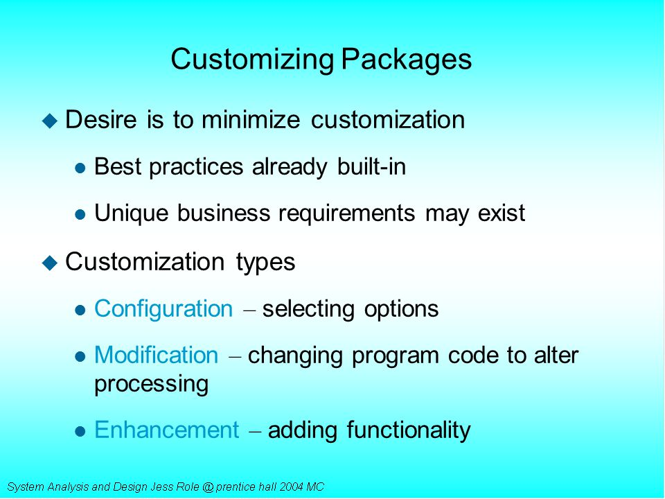 Customizing Packages Desire is to minimize customization