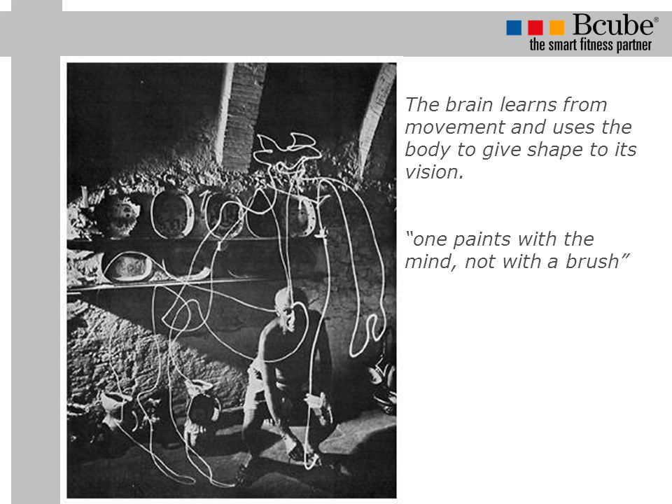 The brain learns from movement and uses the body to give shape to its vision.