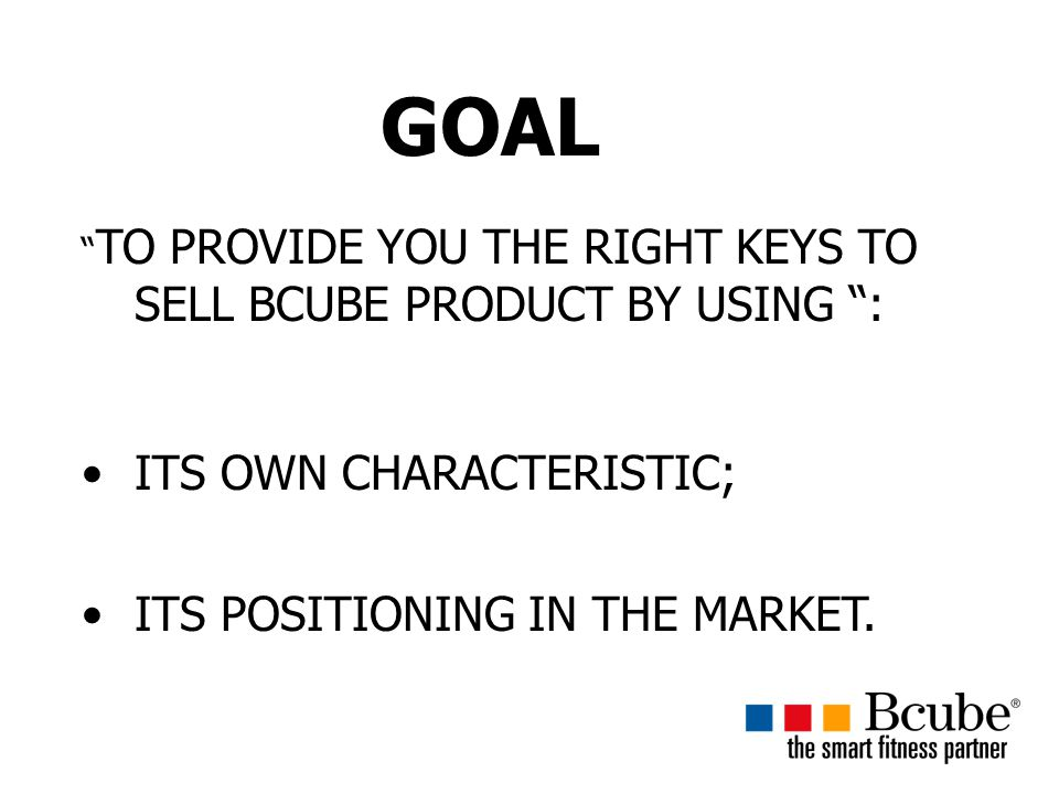GOAL ITS OWN CHARACTERISTIC; ITS POSITIONING IN THE MARKET.