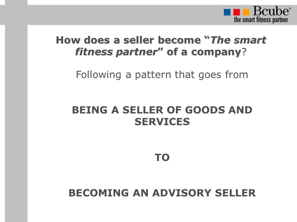 BEING A SELLER OF GOODS AND SERVICES BECOMING AN ADVISORY SELLER