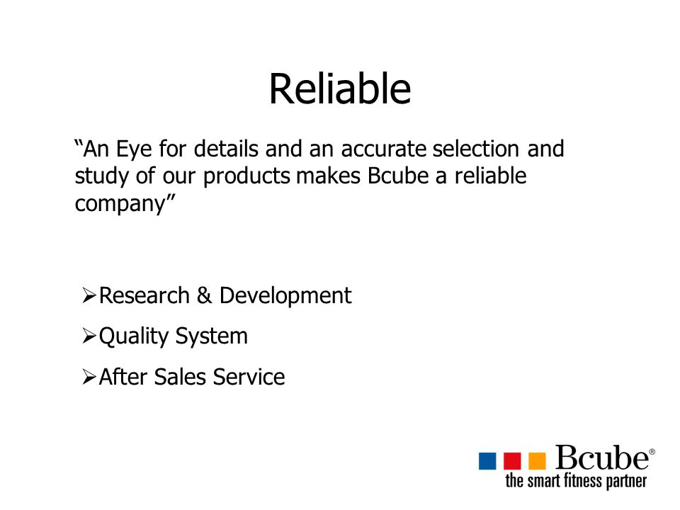 Reliable An Eye for details and an accurate selection and study of our products makes Bcube a reliable company