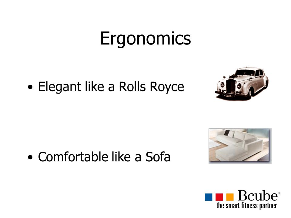 Ergonomics Elegant like a Rolls Royce Comfortable like a Sofa