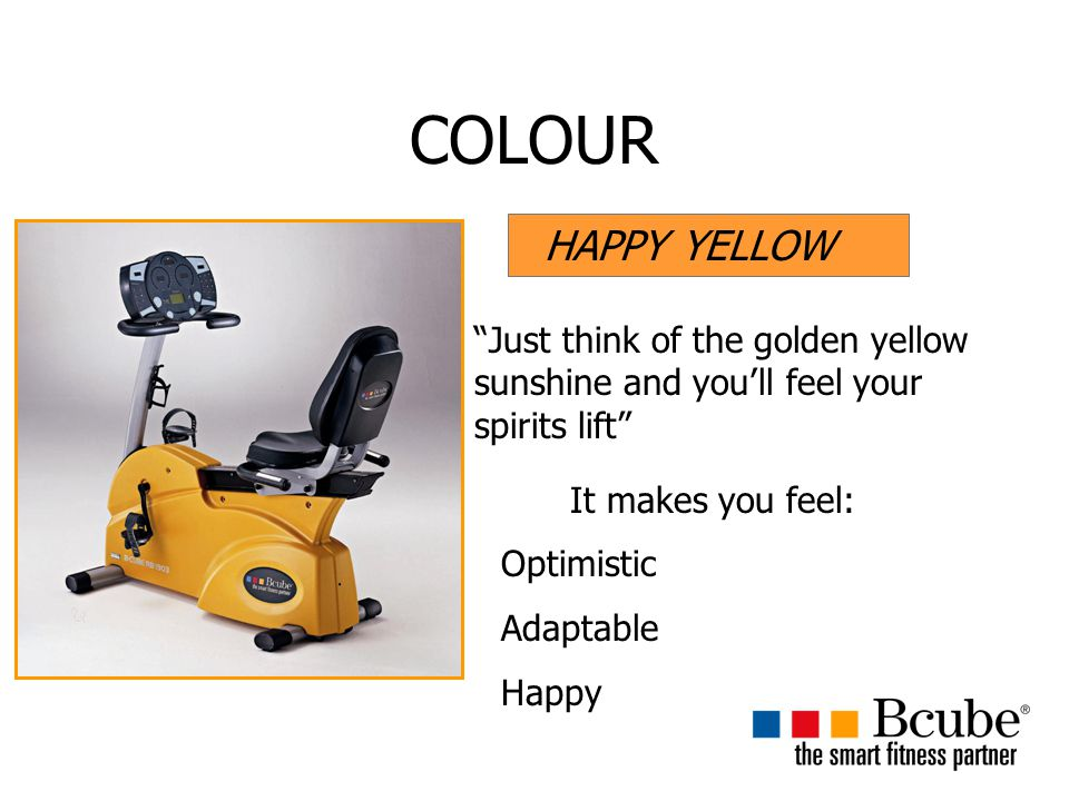 COLOUR HAPPY YELLOW. Just think of the golden yellow sunshine and you'll feel your spirits lift It makes you feel: