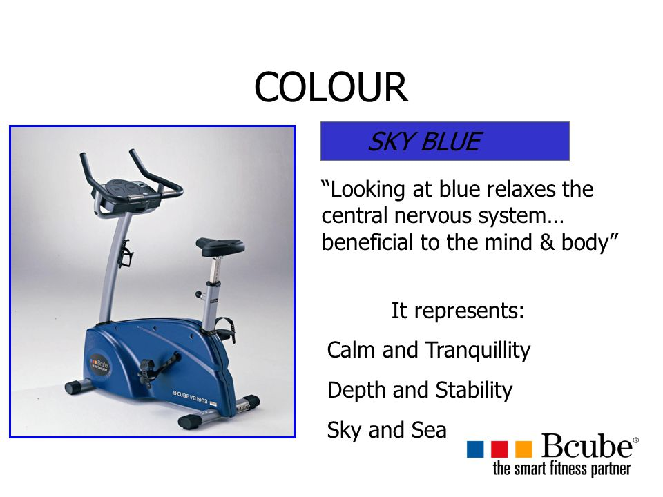 COLOUR SKY BLUE. Looking at blue relaxes the central nervous system… beneficial to the mind & body
