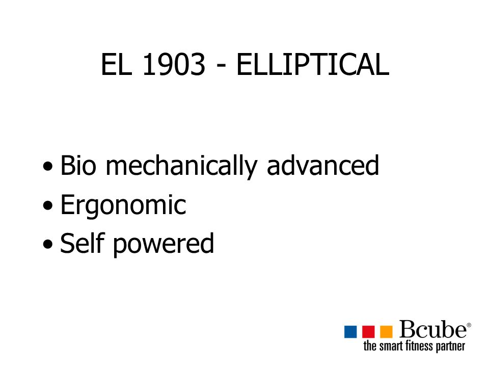 EL 1903 - ELLIPTICAL Bio mechanically advanced Ergonomic Self powered