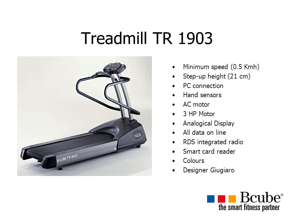 Treadmill TR 1903 Minimum speed (0.5 Kmh) Step-up height (21 cm)