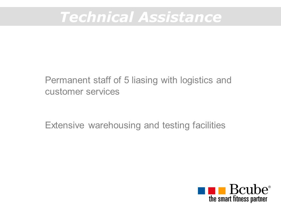 Technical Assistance Permanent staff of 5 liasing with logistics and customer services.