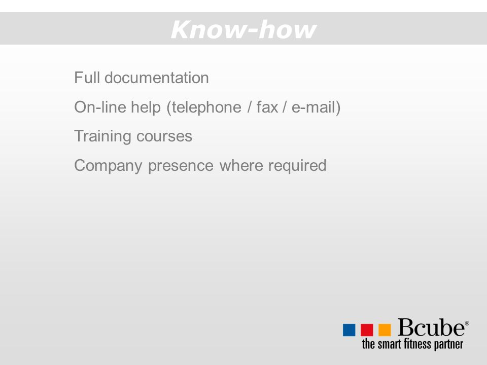 Know-how Full documentation On-line help (telephone / fax / e-mail)