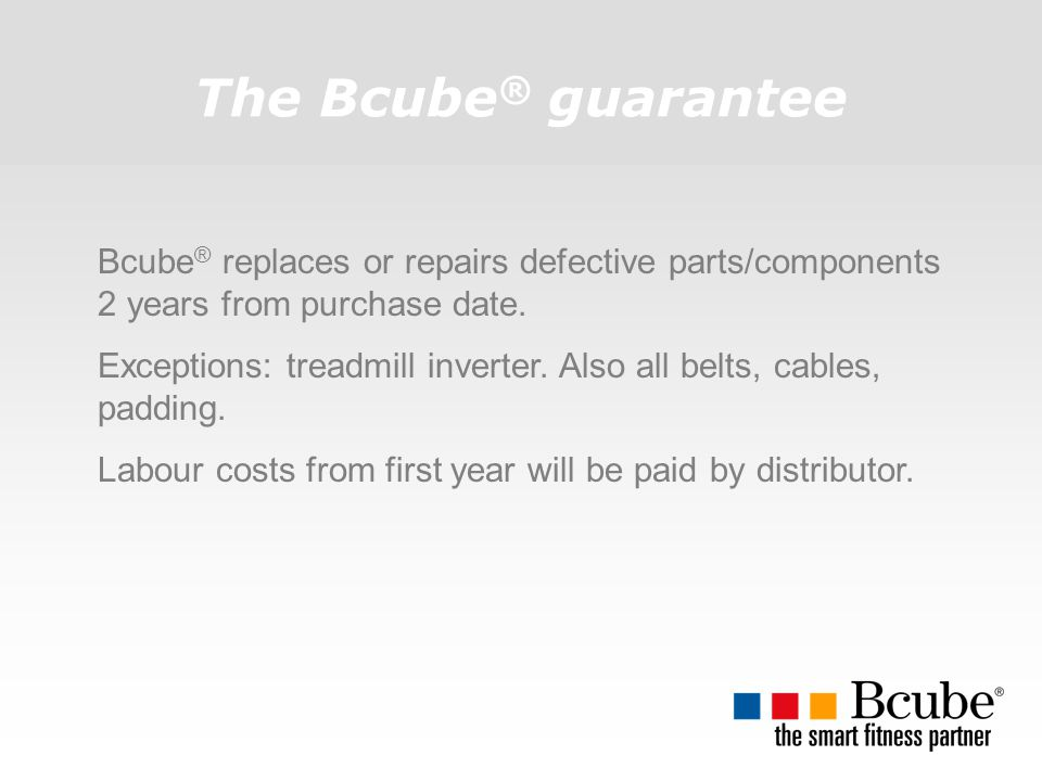 The Bcube® guarantee Bcube® replaces or repairs defective parts/components 2 years from purchase date.