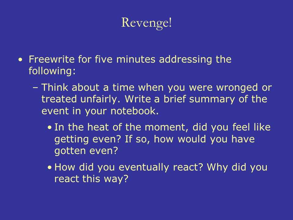 Revenge! Freewrite for five minutes addressing the following: