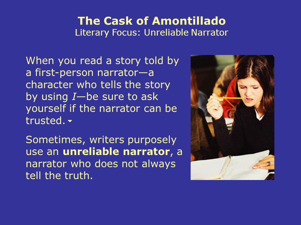 The Cask of Amontillado Literary Focus: Unreliable Narrator