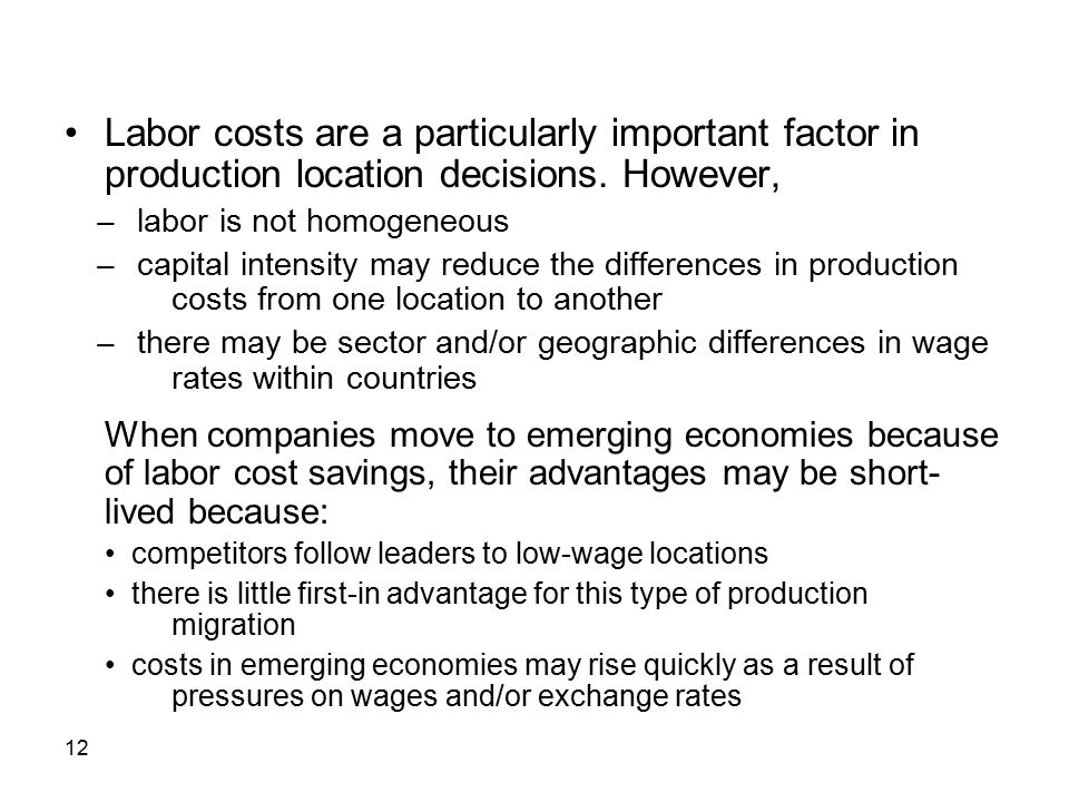 • Labor costs are a particularly important factor in production location decisions. However,
