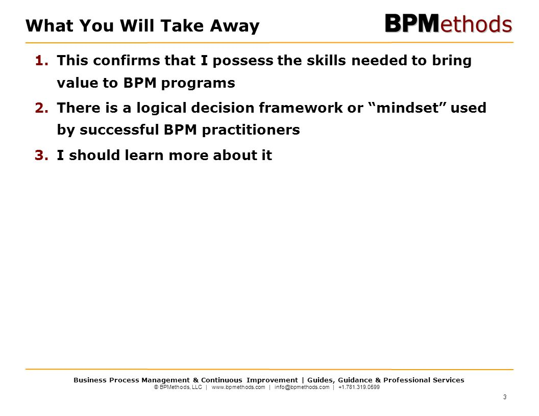 What You Will Take Away This confirms that I possess the skills needed to bring value to BPM programs.