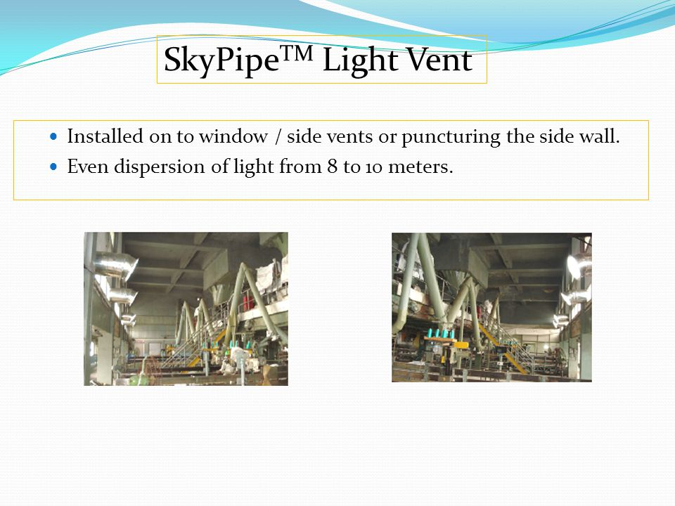 SkyPipeTM Light Vent Installed on to window / side vents or puncturing the side wall.
