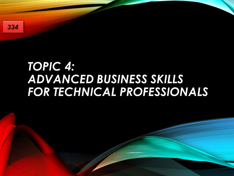 Topic 4: Advanced Business Skills for Technical Professionals