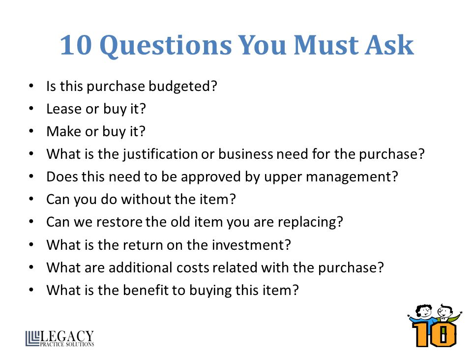 10 Questions You Must Ask Is this purchase budgeted Lease or buy it