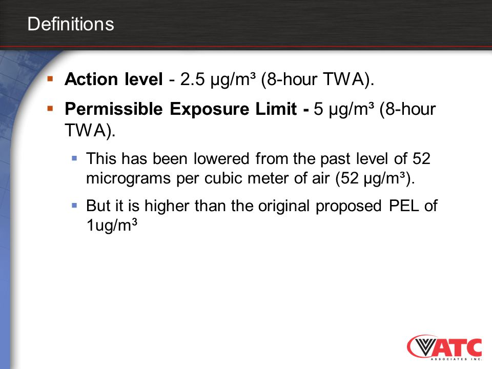 Definitions Action level - 2.5 µg/m³ (8-hour TWA).