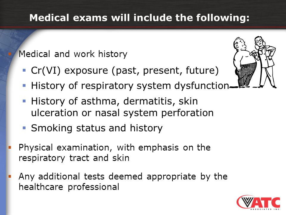 Medical exams will include the following: