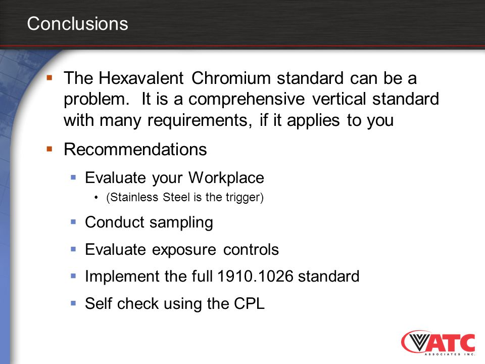 Conclusions The Hexavalent Chromium standard can be a problem. It is a comprehensive vertical standard with many requirements, if it applies to you.