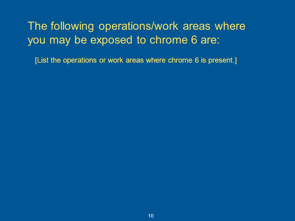The following operations/work areas where you may be exposed to chrome 6 are: