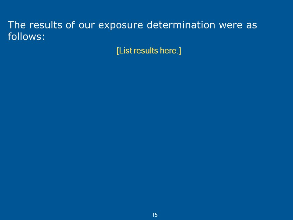 The results of our exposure determination were as follows: