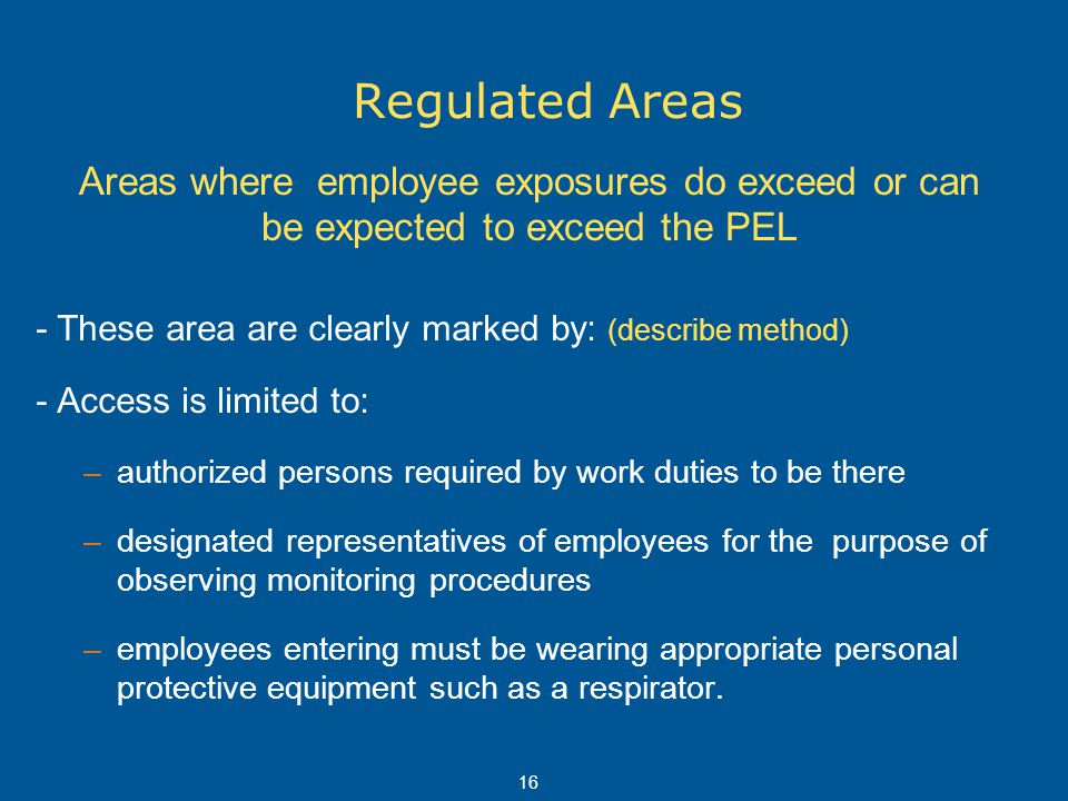 Regulated Areas Areas where employee exposures do exceed or can be expected to exceed the PEL.