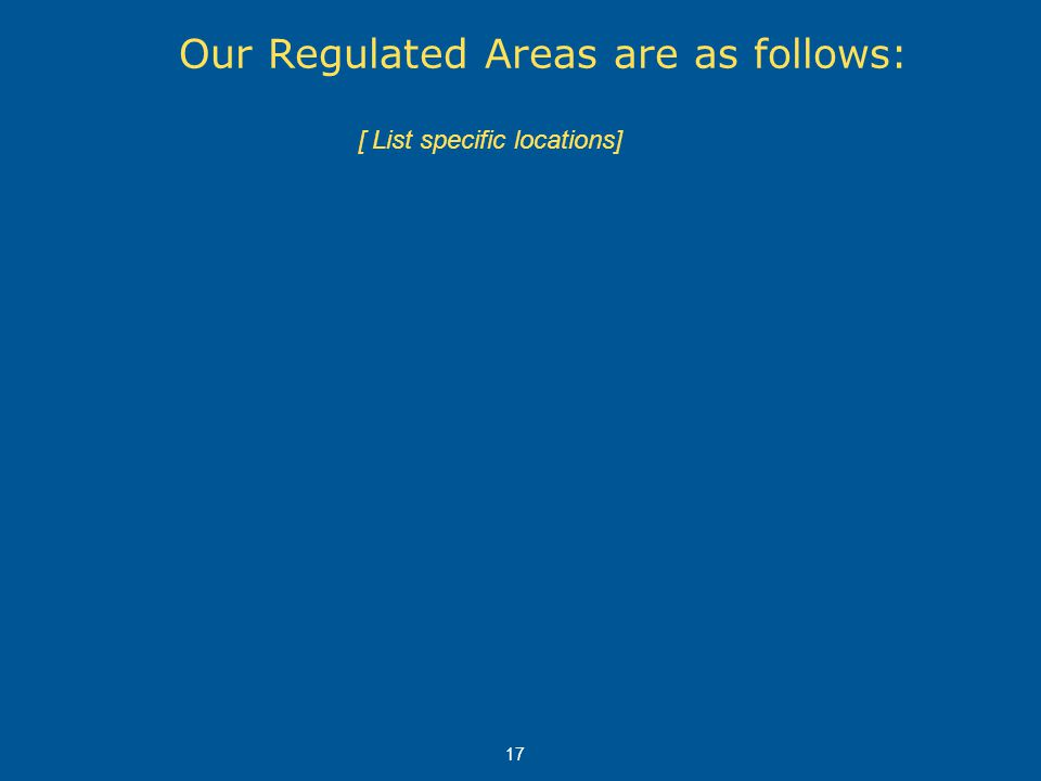 Our Regulated Areas are as follows: