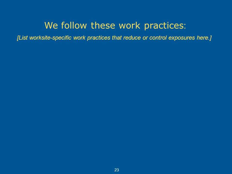 We follow these work practices: