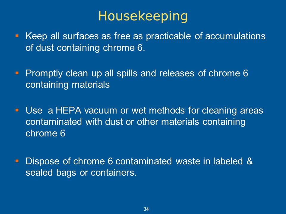 Housekeeping Keep all surfaces as free as practicable of accumulations of dust containing chrome 6.