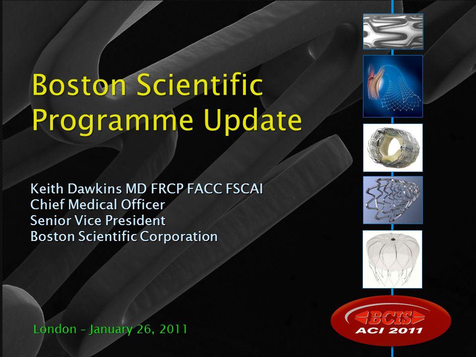 Boston Scientific Programme Update Keith Dawkins MD FRCP FACC FSCAI