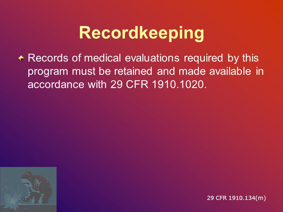 Recordkeeping Records of medical evaluations required by this program must be retained and made available in accordance with 29 CFR 1910.1020.