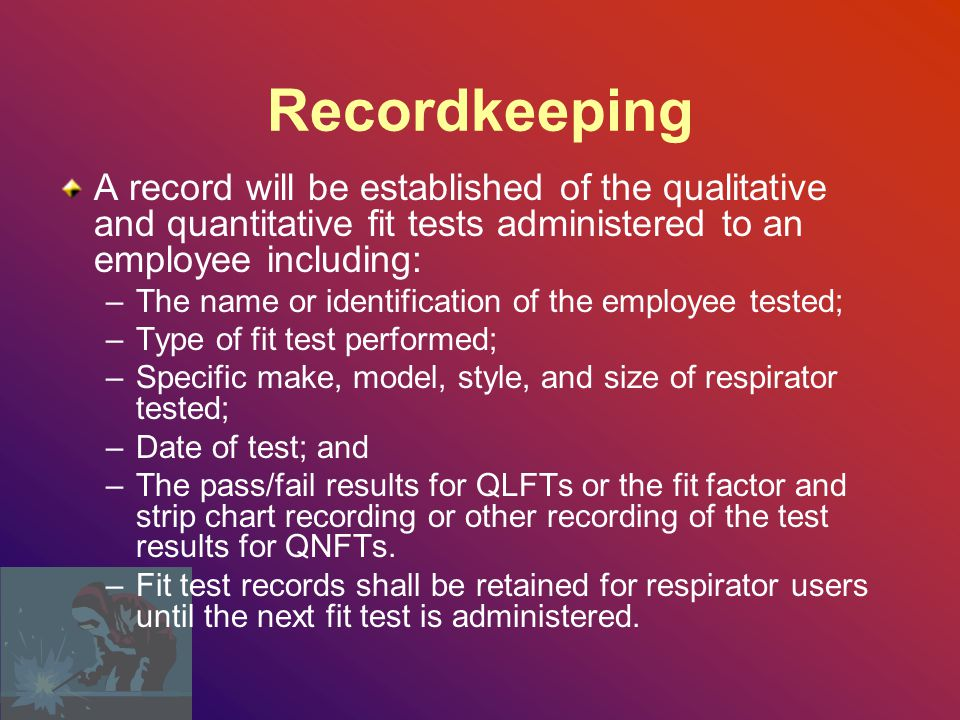 Recordkeeping A record will be established of the qualitative and quantitative fit tests administered to an employee including: