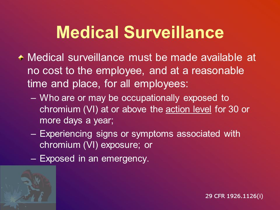 Medical Surveillance Medical surveillance must be made available at no cost to the employee, and at a reasonable time and place, for all employees:
