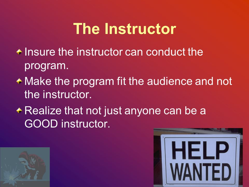 The Instructor Insure the instructor can conduct the program.