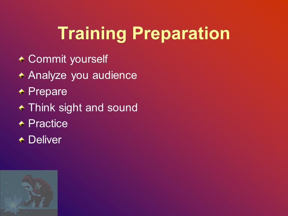 Training Preparation Commit yourself Analyze you audience Prepare