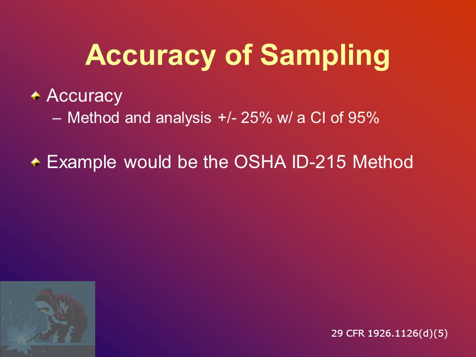 Accuracy of Sampling Accuracy Example would be the OSHA ID-215 Method