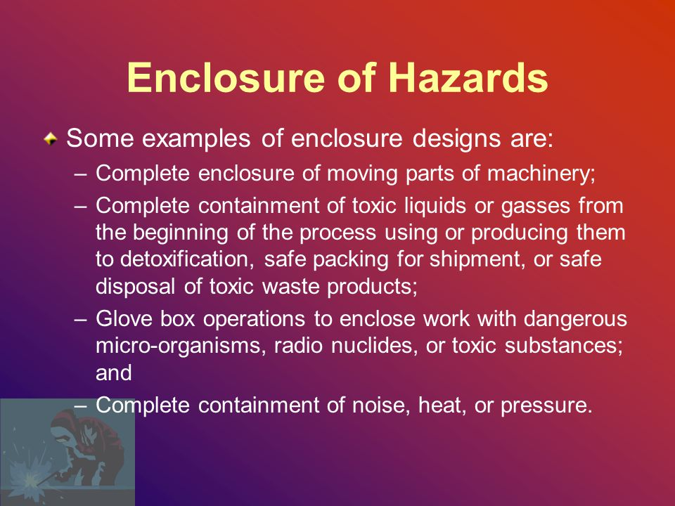 Enclosure of Hazards Some examples of enclosure designs are: