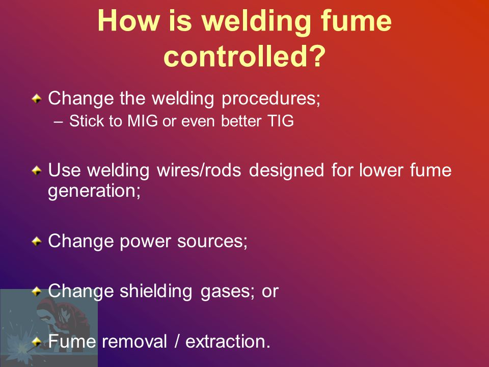 How is welding fume controlled
