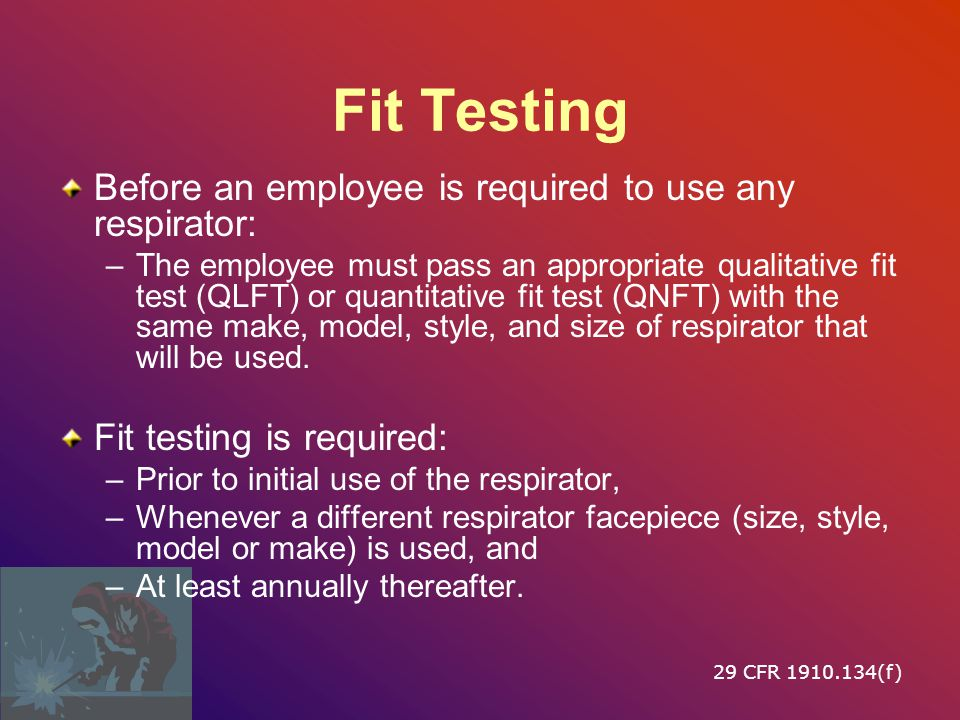 Fit Testing Before an employee is required to use any respirator: