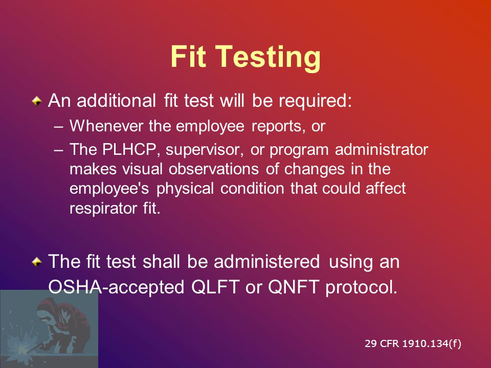 Fit Testing An additional fit test will be required:
