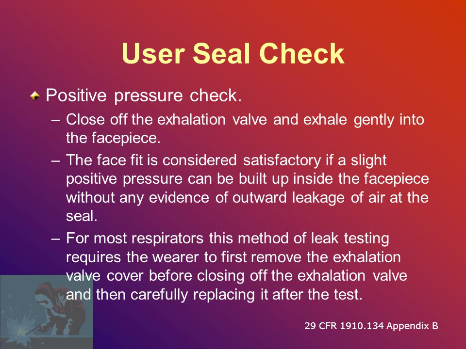 User Seal Check Positive pressure check.