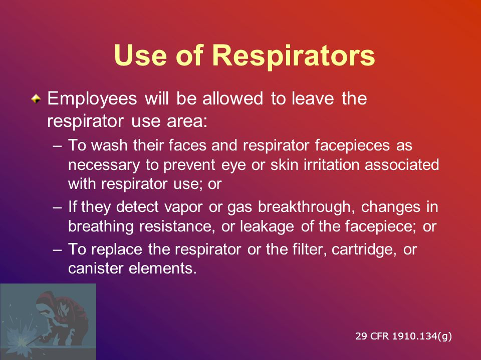 Use of Respirators Employees will be allowed to leave the respirator use area: